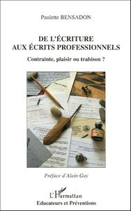 Paulette Bensadon - De l'écriture aux écrits professionnels - Contrainte, plaisir ou trahison ?.