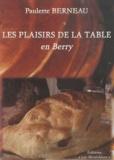 Paulette Berneau - Les plaisirs de la table en Berry.