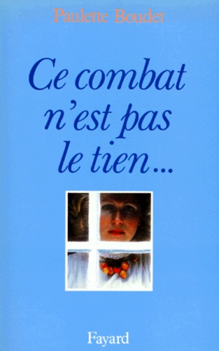 Paulette Boudet - Ce combat n'est pas le tien.