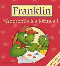 Paulette Bourgeois et Brenda Clark - Apprends les formes !.