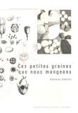 Paulette Choffat - Ces petites graines que nous mangeons.