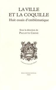 Paulette Choné - La ville et la coquille - Huit essais d'emblématique.