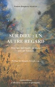 Paulette Dougherty-Martin - Sur Dieu : un autre regard - Pour une Spiritualité en phase avec les Sciences.