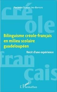 Paulette Durizot Jno-Baptiste - Bilinguisme créole-français en milieu scolaire guadeloupéen - Récit d'une expérience.