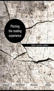 Paulette M. Rothbauer et Kjell Ivar Skjerdingstad - Plotting the Reading Experience - Theory/Practice/Politics.