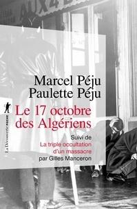 Paulette Péju et Marcel Péju - Le 17 octobre des Algériens - Suivi de La triple occultation d'un massacre.