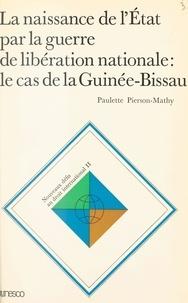Paulette Pierson-Mathy - La Naissance de l'État par la guerre de libération nationale - Le Cas de la Guinée-Bissau.