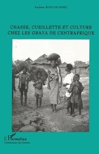 Paulette Roulon-Doko - Chasse, cueillette et culture chez les Gbaya de Centrafrique.