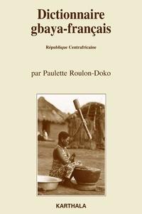 Paulette Roulon-Doko - Dictionnaire gbaya-français - (République Centrafricaine), Suivi d'un dictionnaire des noms propres et d'un index français-gbaya.