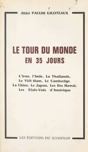 Paulin Giloteaux - Le tour du monde en 35 jours - L'Iran, l'Inde, la Thaïlande, le Viêt-Nam, le Cambodge, la Chine, le Japon, les îles Hawaï, les États-Unis d'Amérique.