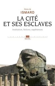 Livres google téléchargement gratuit La Cité et ses esclaves  - Fictions, institution, expériences