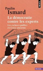 Paulin Ismard - La démocratie contre les experts - Les esclaves publics en Grèce ancienne.