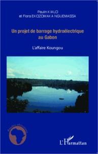 Paulin Kialo et Flora Ekozowaka Nguemassa - Un projet de barrage hydroélectrique au Gabon - L'affaire Koungou.