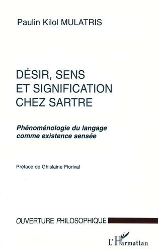Paulin-Kilol Mulatris - DESIR, SENS ET SIGNIFICATION CHEZ SARTRE. - Phénoménologie du langage comme existence sensée.