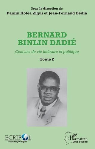 Paulin Koléa Zigui et Jean-Fernand Bédia - Bernard Binlin Dadié - Cent ans de vie littéraire et politique, Tome 2.