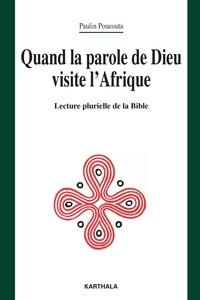 Paulin Poucouta - Quand la parole de Dieu visite l'Afrique - Lecture plurielle de la Bible.