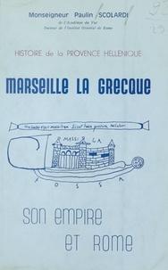 Paulin Scolardi et Georges Cesari - Marseille la grecque - Son empire et Rome.