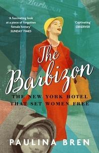 Paulina Bren - The Barbizon - The New York Hotel That Set Women Free.