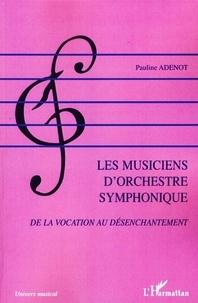 Pauline Adenot - Les musiciens d'orchestre symphonique - De la vocation au désenchantement.
