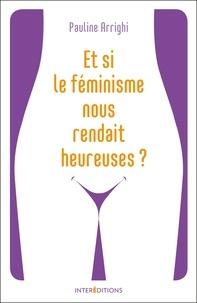 Et si le féminisme nous rendait heureuses ? - Essayez et vous naurez plus besoin de coach!.pdf
