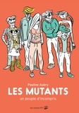 Pauline Aubry - Les mutants - Un peuple d'incompris.
