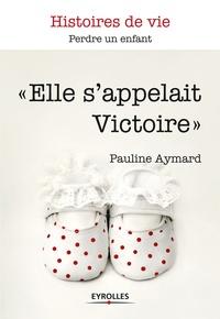 """Pauline Aymard - """"Elle s'appelait Victoire""""."""
