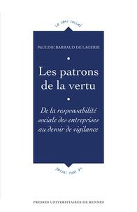 Pauline Barraud de Lagerie - Les patrons de la vertu - De la responsabilité sociale des entreprises au devoir de vigilance.