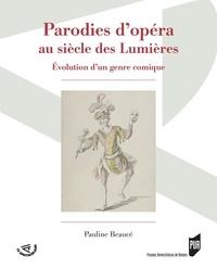 Pauline Beaucé - Parodies d'opéra au siècle des Lumières - Evolution d'un genre comique.