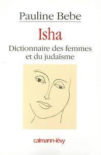 Pauline Bebe - Isha Dictionnaire des femmes et du judaïsme.