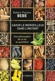 Pauline Bebe - Saisir le merveilleux dans l'instant - Une philosophie de la vie au quotidien.