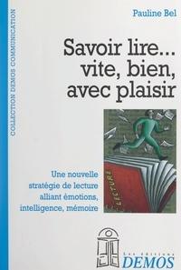 Pauline Bel et Edy Toulmé - Savoir lire... vite, bien, avec plaisir - Une nouvelle stratégie de lecture alliant émotions, intelligence, mémoire.
