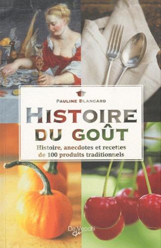 Pauline Blancard - Histoire du goût - Histoire, anecdotes et recettes de 100 produits traditionnels.