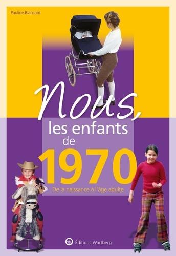 Nous, les enfants de 1970. De la naissance à l'âge adulte 12e édition