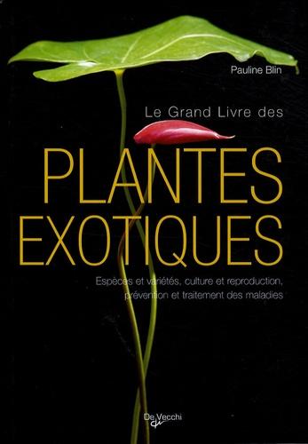 Pauline Blin - Le grand livre des Plantes exotiques.