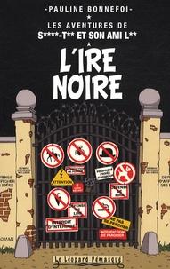 Pauline Bonnefoi - Les aventures de Saint-Tin et son ami Lou Tome 7 : L'ire noire.