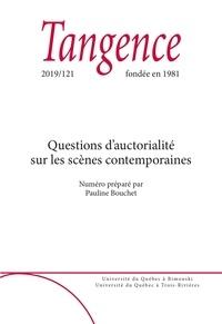 Pauline Bouchet et Benoît Barut - Tangence  : Tangence. No. 121,  2019 - Questions d'auctorialité sur les scènes contemporaines.