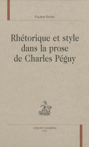Pauline Bruley - Rhétorique et style dans la prose de Charles Péguy.