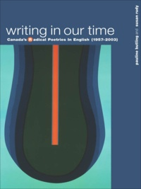 Pauline Butling et Susan Rudy - Writing in Our Time - Canada's Radical Poetries in English (1957-2003).