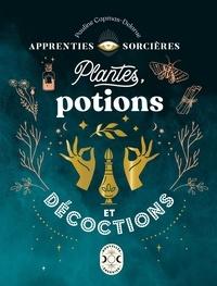Pauline Capmas-Delarue - Plantes, potions et décoctions.