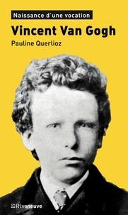 Pauline Carlioz - Vincent Van Gogh - Naissance d'une vocation.