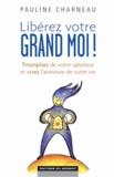 Pauline Charneau - Libérez votre Grand Moi ! - Triomphez de votre saboteur et vivez l'aventure de votre vie.