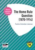 Pauline Collombier-Lakeman - Agrégation anglais : The Home Rule Question (1870-1914).