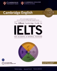 Pauline Cullen et Amanda French - The Official Cambridge Guide to IELTS For Academic & General Training Student's Book with Answers. 1 Cédérom