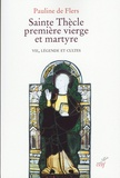 Pauline de Flers - Sainte Thècle, première vierge et martyre - Vie, légende et cultes.
