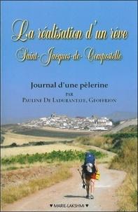 Pauline de Ladurantaye Geoffrion - La réalisation d'un rêve : Saint-Jacques de Compostelle - Journal d'une pélerine.
