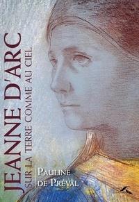 Pauline de Préval - Jeanne d'Arc, sur la terre comme au ciel.
