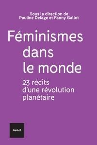 Pauline Delage et Fanny Gallot - Féminismes dans le monde - 23 récits d'une révolution planétaire.