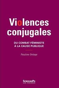 Pauline Delage - Violences conjugales - Du combat féministe à la cause publique.