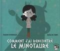 Pauline Desnuelles et Katia De Conti - Comment j'ai rencontré le minotaure.