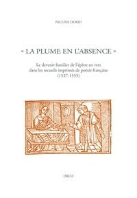 """Pauline Dorio - """"La plume en l'absence"""" - Le devenir familier de l'épître en vers dans les recueils imprimés de poésie française (1527-1555)."""